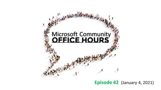 Microsoft Community Office Hours Episode 42 on January 4th, 2021